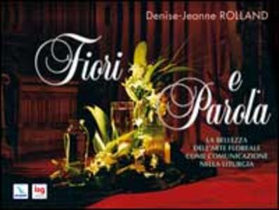 Fiori e parola. La bellezza dell'arte floreale come comunicazione nella liturgia - Denise-Jeanne Rolland - copertina