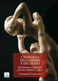 L' L' ecologia dell'amore e del sesso. Iniziazione sessuale per giovani, fidanzati e sposi
