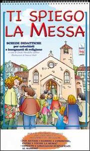 Ti spiego la Messa. Schede didattiche per catechisti e insegnanti di religione - Franca Vitali Capello,Oreste Mendolia Gallino - copertina