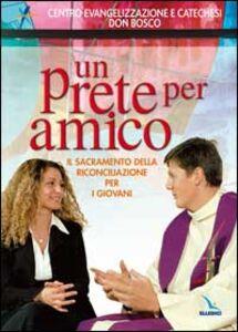 Foto Cover di Un prete per amico. Il sacramento della riconciliazione per i giovani, Libro di Umberto De Vanna, edito da Elledici