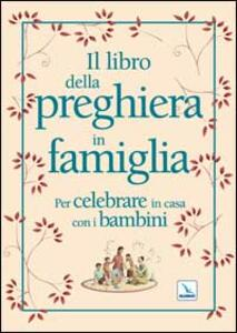 Il libro della preghiera in famiglia. Per celebrare in casa con i bambini - Christine Pedotti - copertina