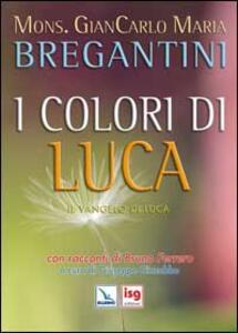 I colori di Luca. Il Vangelo di Luca. Con racconti di Bruno Ferrero
