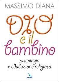 Dio e il bambino. Psicologia e educazione religiosa