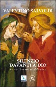 Silenzio davanti a Dio. La sua, la nostra via della croce.pdf