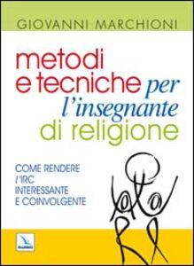 Libro Metodi e tecniche per l'insegnante di religione. Come rendere l'IRC interessante e coinvolgente Giovanni Marchioni