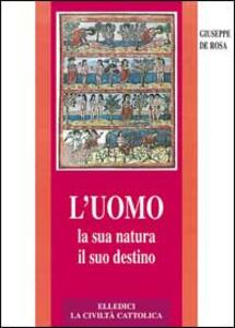 L' uomo, la sua natura, il suo destino. Antropologia cristiana - Giuseppe De Rosa - copertina