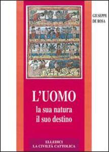 Libro L' uomo, la sua natura, il suo destino. Antropologia cristiana Giuseppe De Rosa