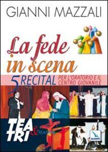 La fede in scena. 5 recital per l'oratorio e il centro giovanile