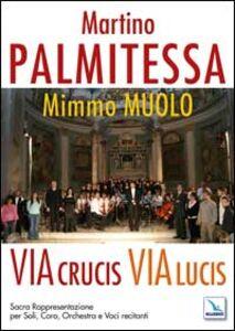 Via Crucis, Via Lucis. Sacra rappresentazione per soli, coro, orchestra e voci recitanti. Partiture e testi