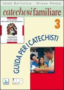 Catechesi familiare. Guida per i catechisti. Vol. 3