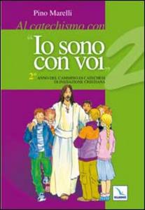 Libro Al catechismo con «Io sono con voi». 2° anno di cammino di catechesi di iniziazione cristiana Pino Marelli