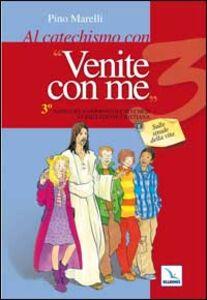"""Libro Al catechismo con """"Venite con me"""". 3° anno del cammino di catechesi di iniziazione cristiana. Sulle strade della vita Pino Marelli"""