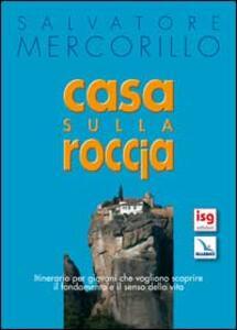 Casa sulla roccia. Itinerario per giovani che vogliono scoprire il fondamento e il senso della vita - Salvatore Mercorillo - copertina