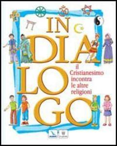 In dialogo. Il cristianesimo incontra le altre religioni