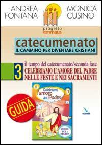 Progetto Emmaus. Catecumenato. Vol. 3: Celebriamo l'amore del Padre. Guida.