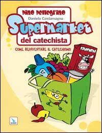 Supermarket del catechista. Come reinventare il catechismo