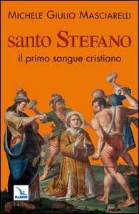 Santo Stefano. Il primo sangue cristiano