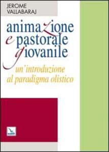 Animazione e pastorale giovanile. Un'introduzione al paradigma olistico - Jerome Vallabaraj - copertina