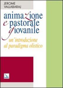 Animazione e pastorale giovanile. Un'introduzione al paradigma olistico