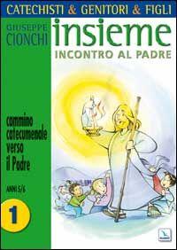 Catechisti & genitori & figli. Insieme incontro al Padre. Cammino catecumenale verso il Padre. Vol. 1: Anni 5-6.