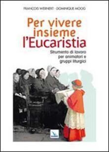 Per vivere insieme l'Eucaristia. Strumento di lavoro per animatori e gruppi liturgici