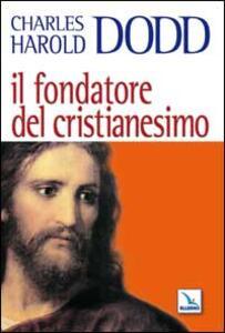 Il fondatore del Cristianesimo - Charles H. Dodd - copertina