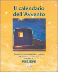 Milanospringparade.it Il Calendario dell'Avvento. Cammino di preghiera per la famiglia in Avvento e Natale intorno al presepe Image