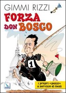 Forza Don Bosco. I propri «pezzi» a servizio di Gesù - Gimmi Rizzi - copertina