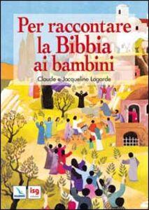 Foto Cover di Per raccontare la Bibbia ai bambini, Libro di Claude Lagarde,Jacqueline Lagarde, edito da Elledici