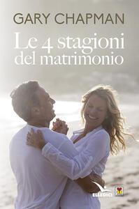 Le 4 stagioni del matrimonio - Gary Chapman - copertina