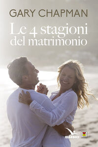 Foto Cover di Le 4 stagioni del matrimonio, Libro di Gary Chapman, edito da Elledici