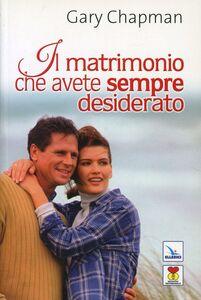 Foto Cover di Il matrimonio che avete sempre desiderato, Libro di Gary Chapman, edito da Elledici