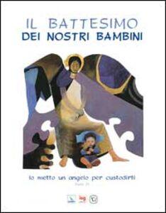 Il battesimo dei nostri bambini. Io metto un angelo per custodirti (Esodo 23)