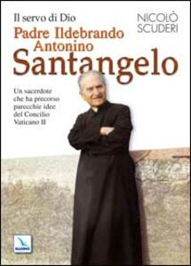 Il servo di Dio Padre Ildebrando Antonino Santangelo. Un sacerdote che ha precorso parecchie idee del Concilio Vaticano II