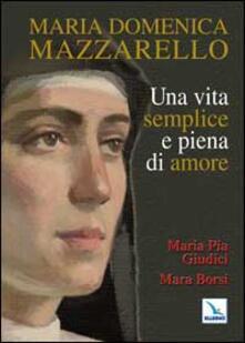 Maria Domenica Mazzarello. Una vita semplice e piena di amore