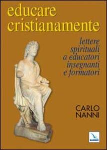 Educare cristianamente. Lettere spirituali a educatori, insegnanti e formatori