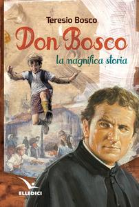 Libro Don Bosco. La magnifica storia Teresio Bosco