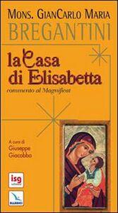 Foto Cover di La casa di Elisabetta. Commento al Magnificat, Libro di Giancarlo Maria Bregantini, edito da Elledici