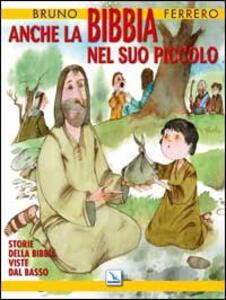Anche la Bibbia nel suo piccolo. Storie della Bibbia viste dal basso - Bruno Ferrero - copertina