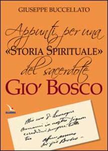 Appunti per una «storia spirituale» del sacerdote Giò Bosco - Giuseppe Buccellato - copertina