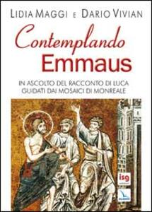 Contemplando Emmaus. In ascolto del racconto di Luca guidati dai mosaici di Monreale - Lidia Maggi,Dario Vivian - copertina