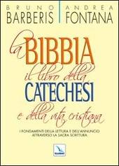 La Bibbia, il libro della catechesi e della vita cristiana. I fondamenti della lettura e dell'annuncio attraverso la Sacra Scrittura