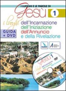 I luoghi e le parole di Gesù. Con DVD. Vol. 1: I luoghi dell'Incarnazione, Iniziazione, Annuncio e Rivelazione. - copertina