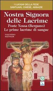 Nostra Signora delle Lacrime. Ponte Nossa (Bergamo). Le prime lacrime di sangue - Valentino Salvoldi - copertina