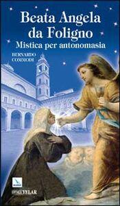 Foto Cover di Beata Angela da Foligno. Mistica per antonomasia, Libro di Bernardo Commodi, edito da Elledici