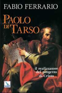 Paolo di Tarso. Il realizzatore del progetto di Cristo - Fabio Ferrario - copertina