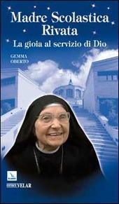 Madre Scolastica Rivata. La gioia al servizio di Dio