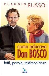 Come educava Don Bosco. Fatti, parole, testimonianze - Claudio Russo - copertina