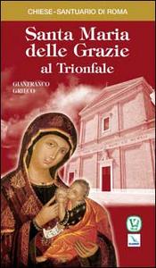 Libro Santa Maria delle Grazie al Trionfale Gianfranco Grieco