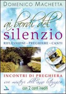 Ai bordi del silenzio. Incontri di preghiera sui misteri dell'anno liturgico. Con 2 CD Audio - Domenico Machetta - copertina